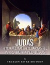 Judas: The Controversial Life of the Apostle Who Betrayed Jesus - Charles River Editors