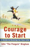 The Courage To Start: A Guide To Running for Your Life - John Bingham, Jenny Hadfield
