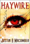 Haywire - Justin R. Macumber
