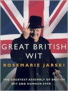 Great British Wit: The Greatest Assembly of British Wit and Humour Ever - Rosemarie Jarski