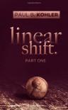 Linear Shift, Part 1 - Paul B. Kohler