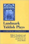 Landmark Yiddish Plays: A Critical Anthology - Joel Berkowitz (Editor),  Jeremy Dauber (Editor)