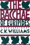 The Bacchae - Euripides, C.K. Williams, Martha C. Nussbaum