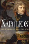 Napoleon: The Path to Power - Philip Dwyer
