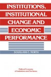 Institutions, Institutional Change and Economic Performance - Douglass C. North