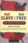 Half Slave and Half Free: The Roots of Civil War - Bruce Levine