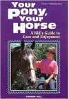 Your Pony, Your Horse; A Kid's Guide to Care and Enjoyment - Cherry Hill,  Deborah Balmuth (Editor)