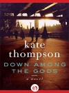 Down Among the Gods: A Novel - Kate Thompson
