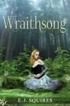Wraithsong - Desirable Creatures Series, Book I - E.J. Squires