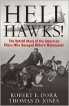 Hell Hawks!: The Untold Story of the American Fliers Who Savaged Hitler's Wehrmacht - Robert F. Dorr, Thomas D. Jones
