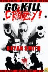 Go Kill Crazy! - Bryan Smith