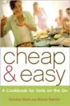 Cheap & Easy: A Cookbook for Girls on the Go - Sandra Bark
