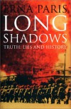 Long Shadows: Truth, Lies and History - Erna Paris