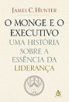O Monge e o Executivo - James C. Hunter, Maria da Conceição Fornos de Magalhães