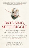 Bats Sing, Mice Giggle: The Surprising Science of Animals' Inner Lives - Karen Shanor, Jagmeet Kanwal