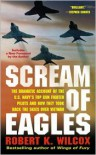 Scream of Eagles: The Dramatic Account of the U. S. Navy's Top Gun Fighter Pilots and How They Took Back the Skies over Vietnam - Robert K. Wilcox