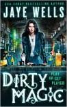 Dirty Magic (The Prospero's War, #1) - Jaye Wells
