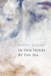 In Our House by the Sea - Kirsty Logan