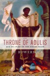 The Throne of Adulis: Red Sea Wars on the Eve of Islam - Glen Warren Bowersock