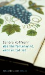 Was ihm fehlen wird, wenn er tot ist - Sandra Hoffmann