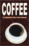 Coffee: 14 Caffeinated Tales of the Fantastic - Alex Shvartsman