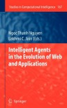 Intelligent Agents in the Evolution of Web and Applications - Ngoc Thanh Nguyen, Lakhmi C. Jain