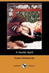 A Gentle Spirit - Fyodor Dostoyevsky, Constance Garnett