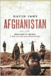 Afghanistan: Graveyard of Empires: A New History of the Borderland - David Isby