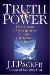 Truth & Power: The Place of Scripture in the Christian Life - J.I. Packer