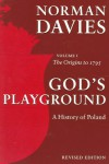 God's Playground: A History of Poland, Vol. 1: The Origins to 1795 - Norman Davies