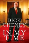 In My Time: A Personal and Political Memoir - Dick Cheney, Liz Cheney