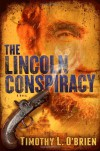 The Lincoln Conspiracy: A Novel - Timothy L. O'Brien