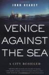 Venice Against the Sea: A City Besieged - John Keahey