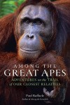 Among the Great Apes: Adventures on the Trail of Our Closest Relatives - Paul Raffaele