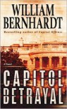 Capitol Betrayal: A Novel - William Bernhardt