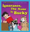 Ignorance, Thy Name Is Bucky: A Get Fuzzy Collection - Darby Conley