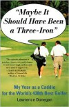 Maybe It Should Have Been a Three Iron: My Years as Caddie for the World's 438th Best Golfer - Lawrence Donegan
