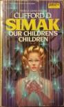 Our Children's Children - Clifford D. Simak