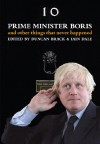 Prime Minister Boris and Other Things That Never Happened - Iain Dale, Duncan Brack