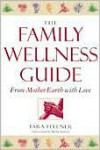The Family Wellness Guide: From Mother Earth with Love -