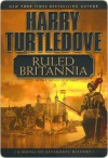 Ruled Britannia: A Novel of Alternate History - Harry Turtledove