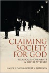 Claiming Society for God: Religious Movements and Social Welfare in Egypt, Israel, Italy, and the United States - Nancy J. Davis, Robert V. Robinson