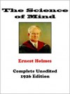 The Science of Mind - Complete Original Edition - Ernest Holmes