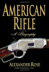American Rifle: A Biography - Alexander Rose