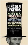 Lincoln Legends: Myths, Hoaxes, and Confabulations Associated with Our Greatest President - Edward Steers Jr.,  Harold Holzer (Introduction)