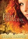 The Irish Princess - Karen Harper