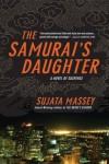 The Samurai's Daughter - Sujata Massey