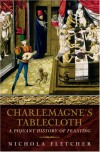 Charlemagne's Tablecloth: A Piquant History of Feasting - Nichola Fletcher