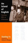 An Island of English: Teaching ESL in Chinatown - Danling Fu