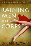 Raining Men and Corpses: A Humorous Murder Mystery (A Raina Sun Amateur Sleuth Mystery) - Anne R. Tan